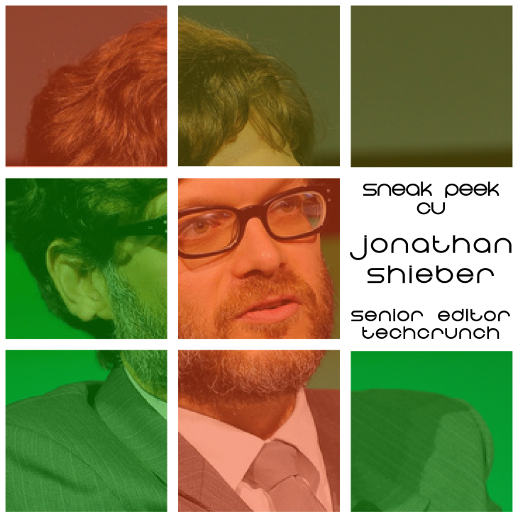 SNEAK PEEK WITH JONATHAN SHIEBER - SENIOR EDITOR TECHCRUNCH US & CRUNCHBASE